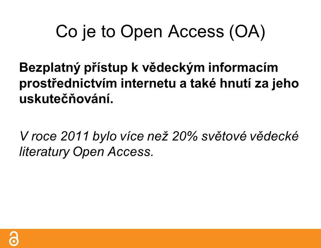 Co je to Open Access (OA) Bezplatný přístup k vědeckým informacím prostřednictvím internetu a také hnutí za jeho uskutečňování.