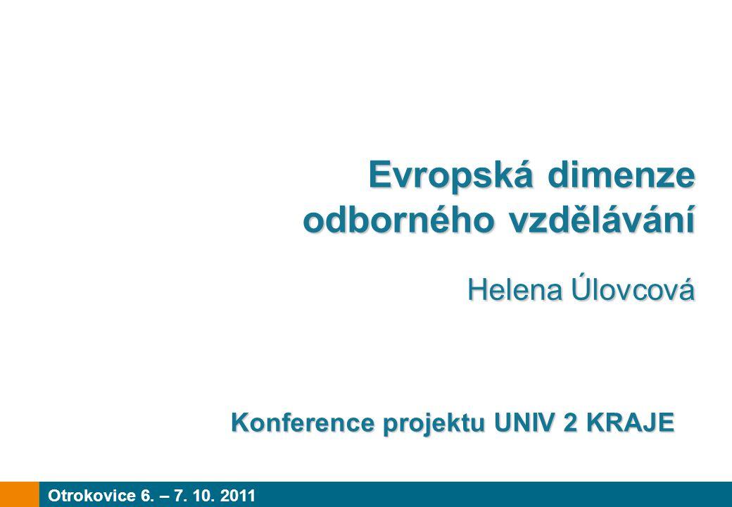 Evropská dimenze odborného vzdělávání Helena Úlovcová Helena Úlovcová Otrokovice 6. – 7. 10. 2011 Konference projektu UNIV 2 KRAJE