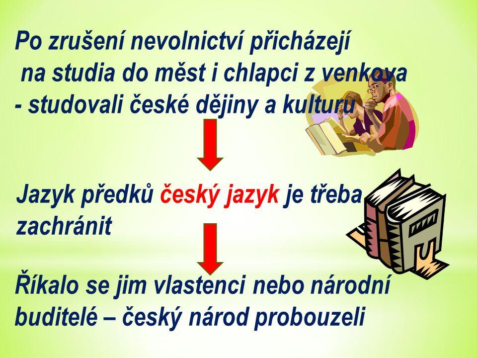 Po zrušení nevolnictví přicházejí na studia do měst i chlapci z venkova - studovali české dějiny a kulturu Jazyk předků český jazyk je třeba zachránit