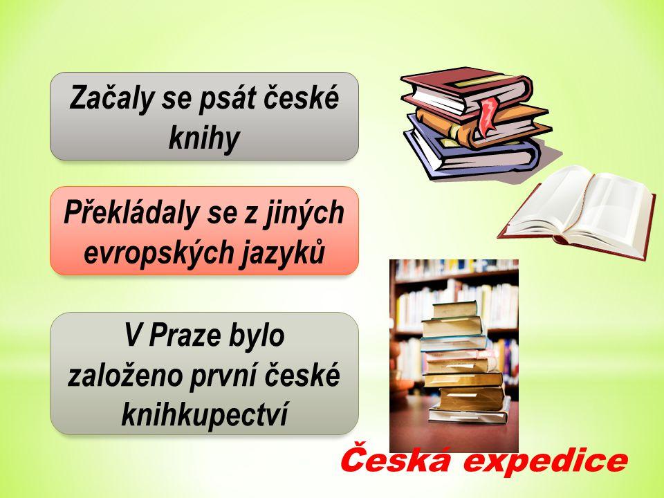 Začaly se psát české knihy Překládaly se z jiných evropských jazyků V Praze bylo založeno první české knihkupectví Česká expedice
