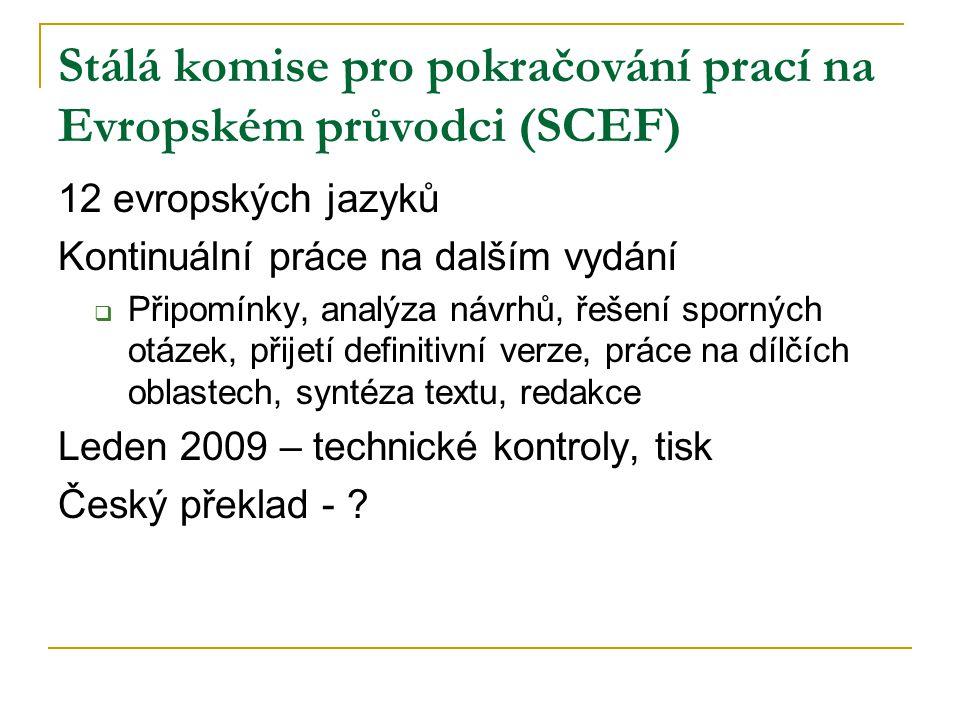 Stálá komise pro pokračování prací na Evropském průvodci (SCEF) 12 evropských jazyků Kontinuální práce na dalším vydání  Připomínky, analýza návrhů, řešení sporných otázek, přijetí definitivní verze, práce na dílčích oblastech, syntéza textu, redakce Leden 2009 – technické kontroly, tisk Český překlad -