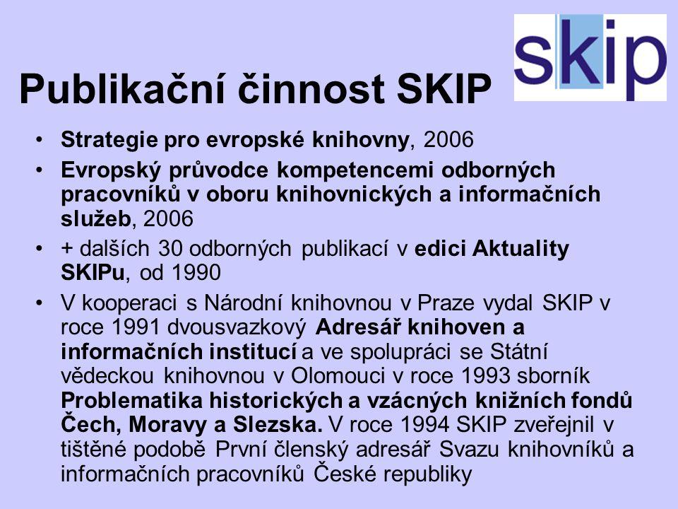 Publikační činnost SKIP Strategie pro evropské knihovny, 2006 Evropský průvodce kompetencemi odborných pracovníků v oboru knihovnických a informačních služeb, 2006 + dalších 30 odborných publikací v edici Aktuality SKIPu, od 1990 V kooperaci s Národní knihovnou v Praze vydal SKIP v roce 1991 dvousvazkový Adresář knihoven a informačních institucí a ve spolupráci se Státní vědeckou knihovnou v Olomouci v roce 1993 sborník Problematika historických a vzácných knižních fondů Čech, Moravy a Slezska.