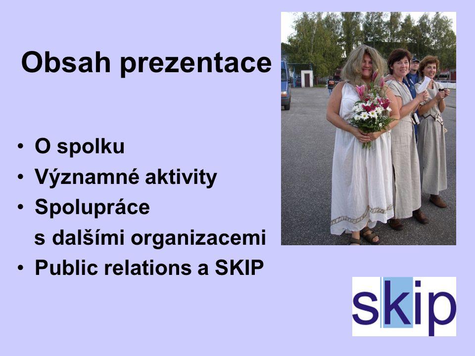 Obsah prezentace O spolku Významné aktivity Spolupráce s dalšími organizacemi Public relations a SKIP