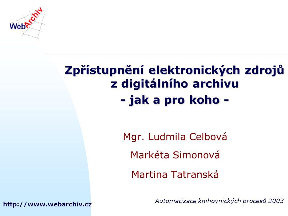 http://www.webarchiv.cz Zpřístupnění elektronických zdrojů z digitálního archivu - jak a pro koho - Mgr.