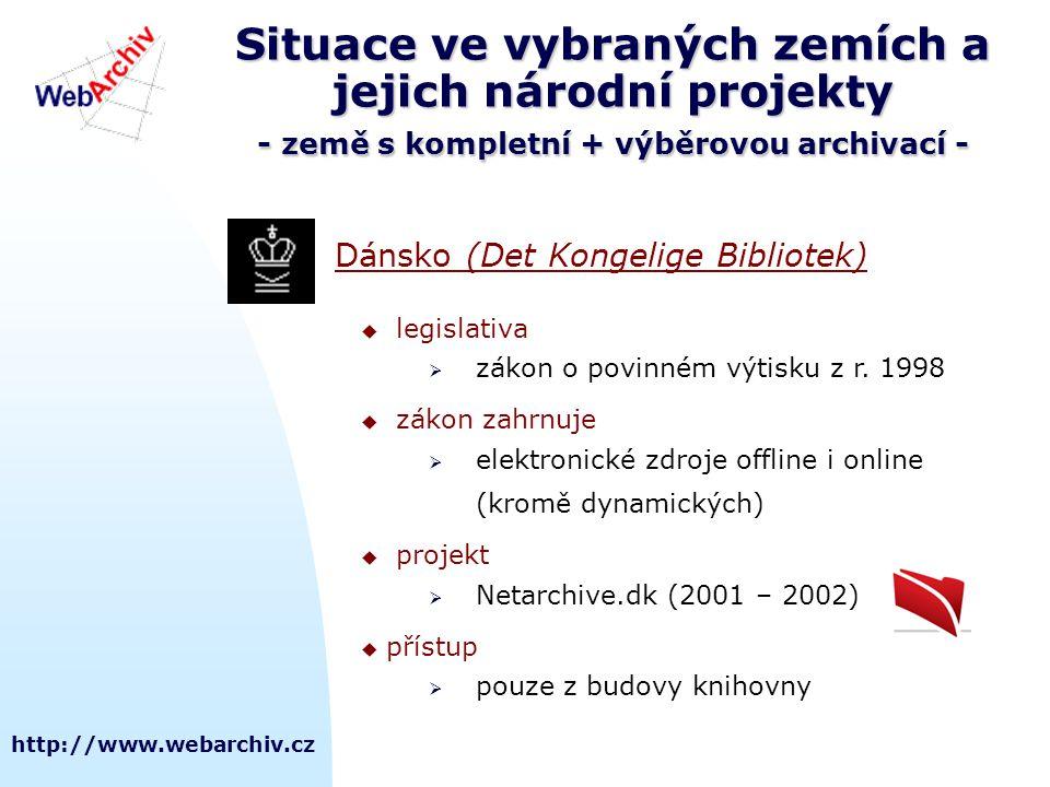 http://www.webarchiv.cz Situace ve vybraných zemích a jejich národní projekty - země s kompletní + výběrovou archivací - Dánsko (Det Kongelige Bibliotek)  legislativa  zákon o povinném výtisku z r.