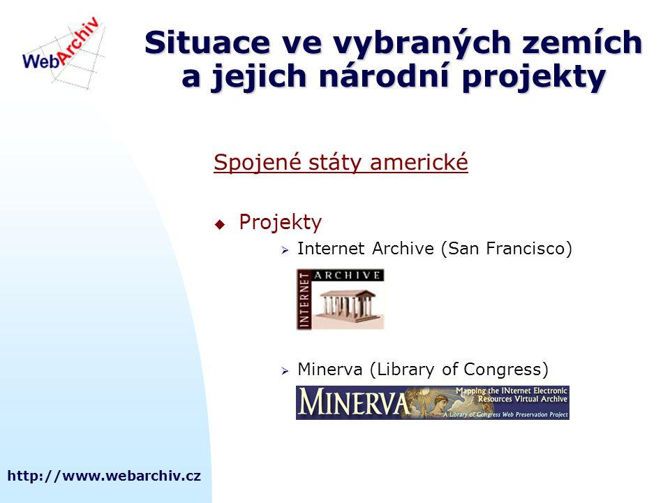 http://www.webarchiv.cz Situace ve vybraných zemích a jejich národní projekty Spojené státy americké  Projekty  Internet Archive (San Francisco)  Minerva (Library of Congress)