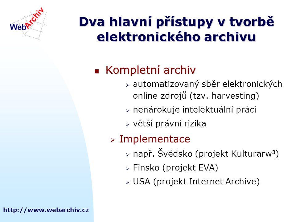 http://www.webarchiv.cz Dva hlavní přístupy v tvorbě elektronického archivu Výběrový archiv Výběrový archiv  náročnější na čas a intelektuální práci  předem stanovená obsahová a formální kritéria  menší právní rizika  Implementace  např.