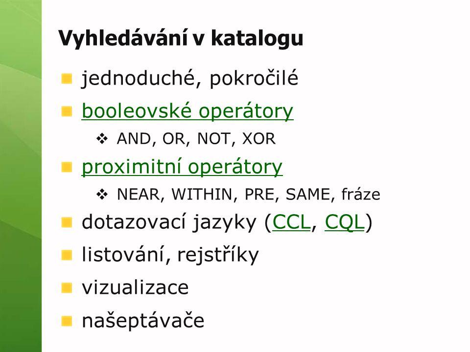 Vyhledávání v katalogu jednoduché, pokročilé booleovské operátory  AND, OR, NOT, XOR proximitní operátory  NEAR, WITHIN, PRE, SAME, fráze dotazovací jazyky (CCL, CQL)CCLCQL listování, rejstříky vizualizace našeptávače