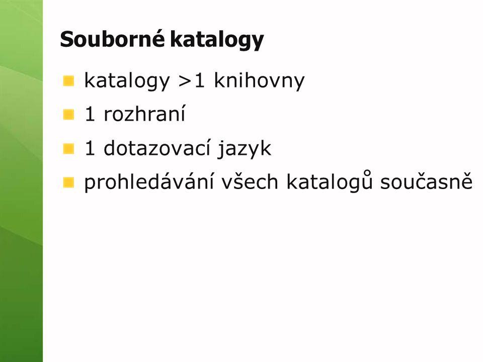 katalogy >1 knihovny 1 rozhraní 1 dotazovací jazyk prohledávání všech katalogů současně