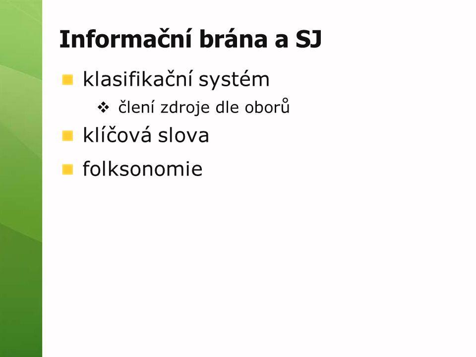 Informační brána a SJ klasifikační systém  člení zdroje dle oborů klíčová slova folksonomie