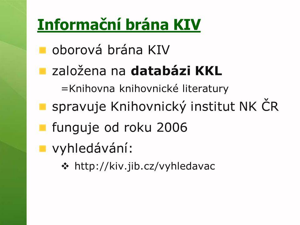 Informační brána KIV oborová brána KIV založena na databázi KKL =Knihovna knihovnické literatury spravuje Knihovnický institut NK ČR funguje od roku 2006 vyhledávání:  http://kiv.jib.cz/vyhledavac