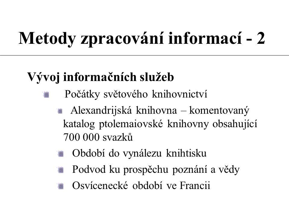 Metody zpracování informací - 2 Vývoj informačních služeb Počátky světového knihovnictví Alexandrijská knihovna – komentovaný katalog ptolemaiovské kn