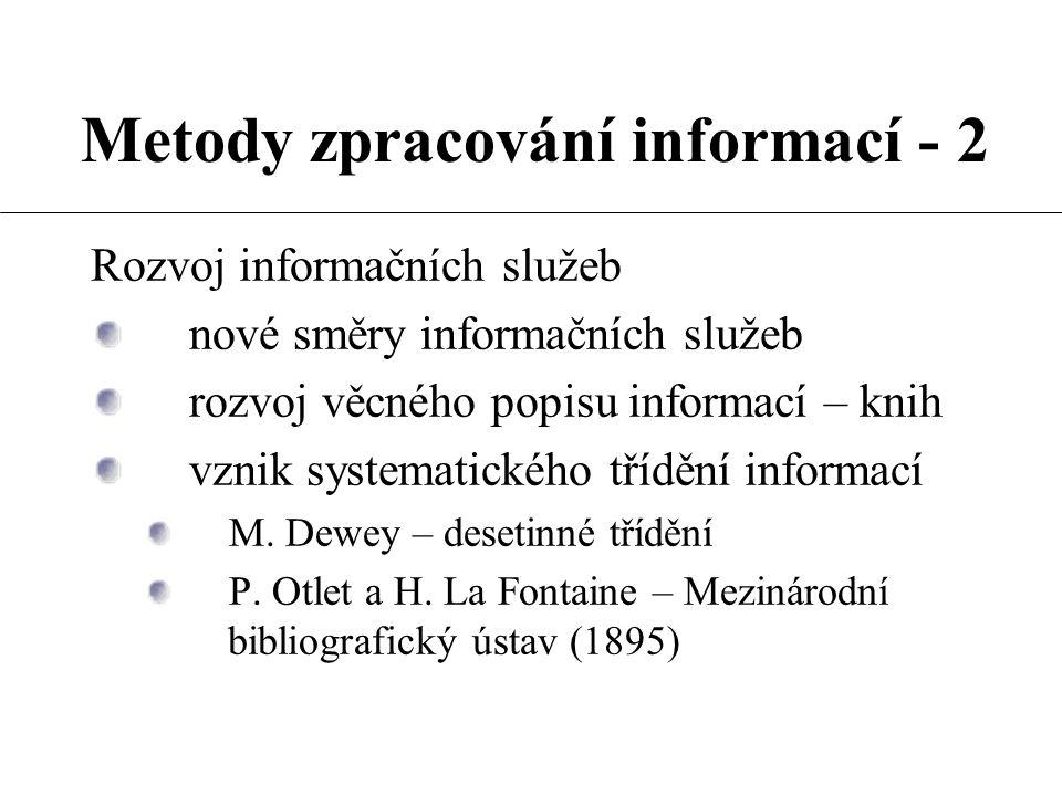 Metody zpracování informací - 2 Rozvoj informačních služeb nové směry informačních služeb rozvoj věcného popisu informací – knih vznik systematického