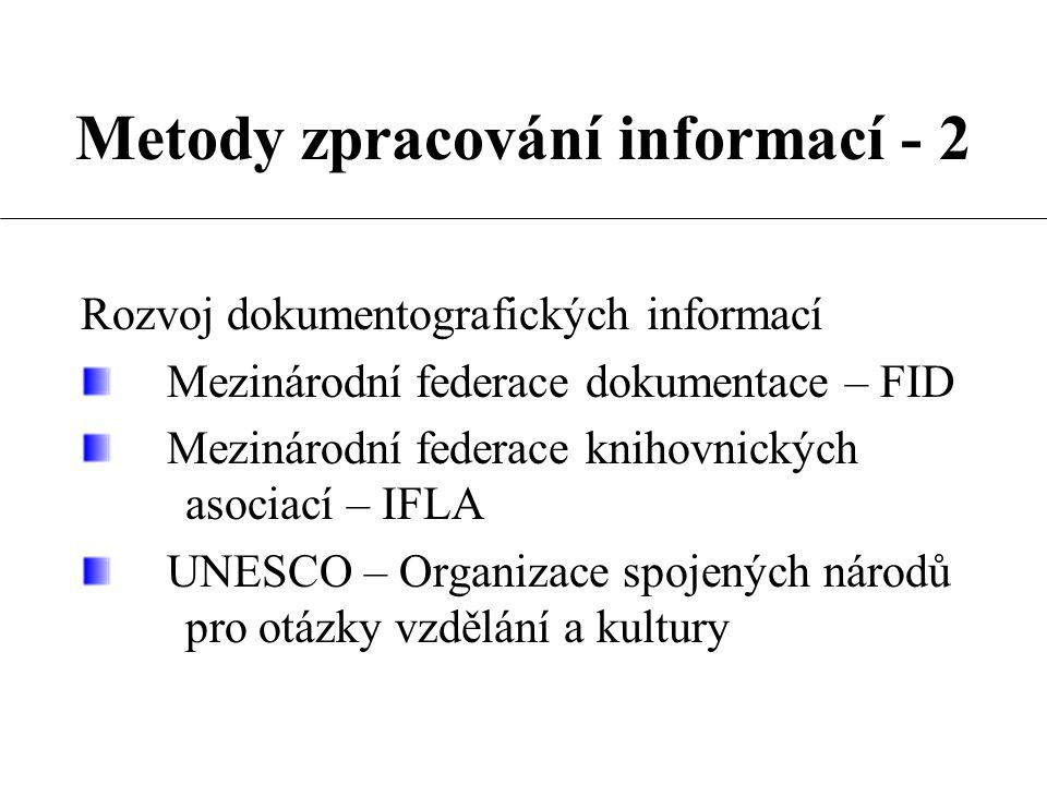 Metody zpracování informací - 2 Rozvoj dokumentografických informací Mezinárodní federace dokumentace – FID Mezinárodní federace knihovnických asociac