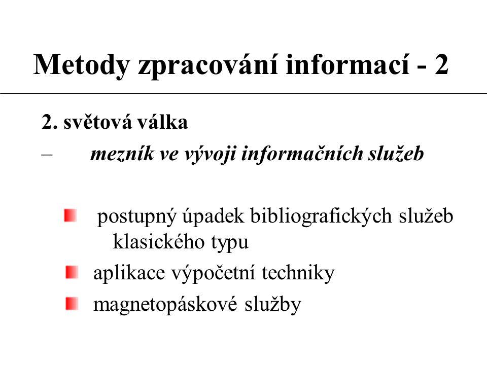 Metody zpracování informací - 2 2. světová válka –mezník ve vývoji informačních služeb postupný úpadek bibliografických služeb klasického typu aplikac