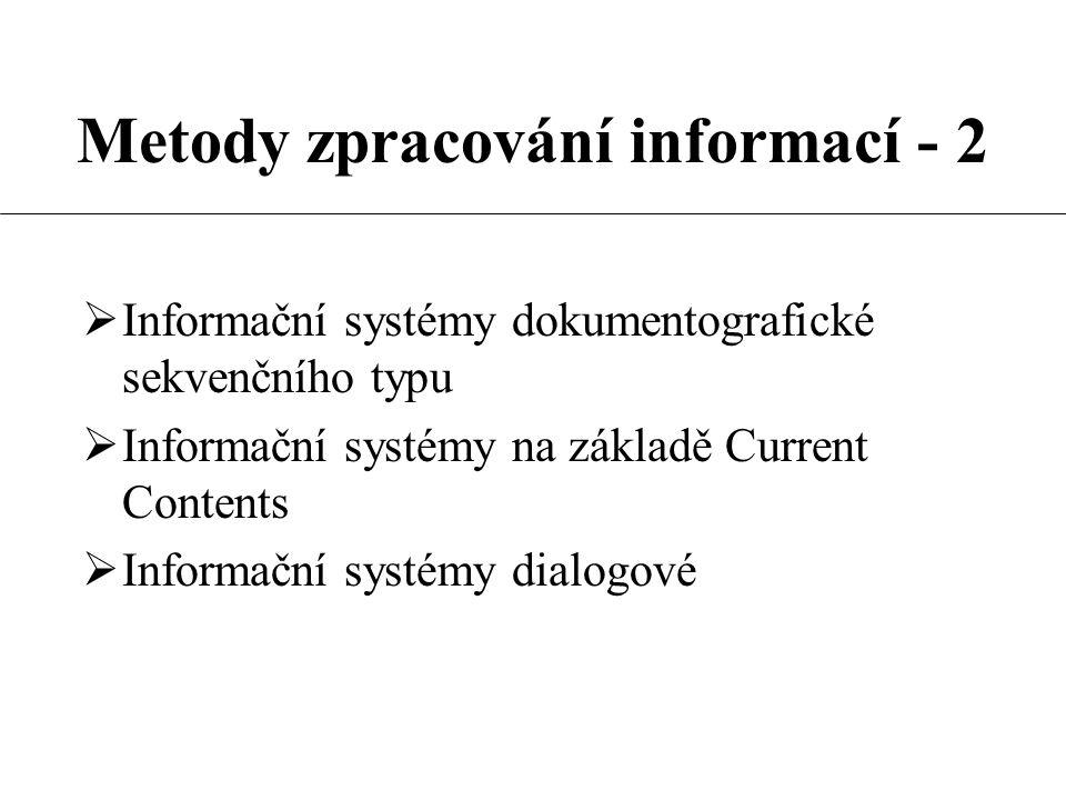 Metody zpracování informací - 2  Informační systémy dokumentografické sekvenčního typu  Informační systémy na základě Current Contents  Informační