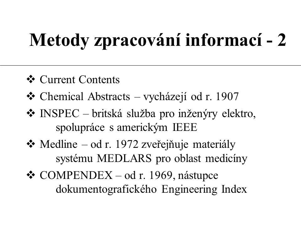 Metody zpracování informací - 2  Current Contents  Chemical Abstracts – vycházejí od r. 1907  INSPEC – britská služba pro inženýry elektro, spolupr
