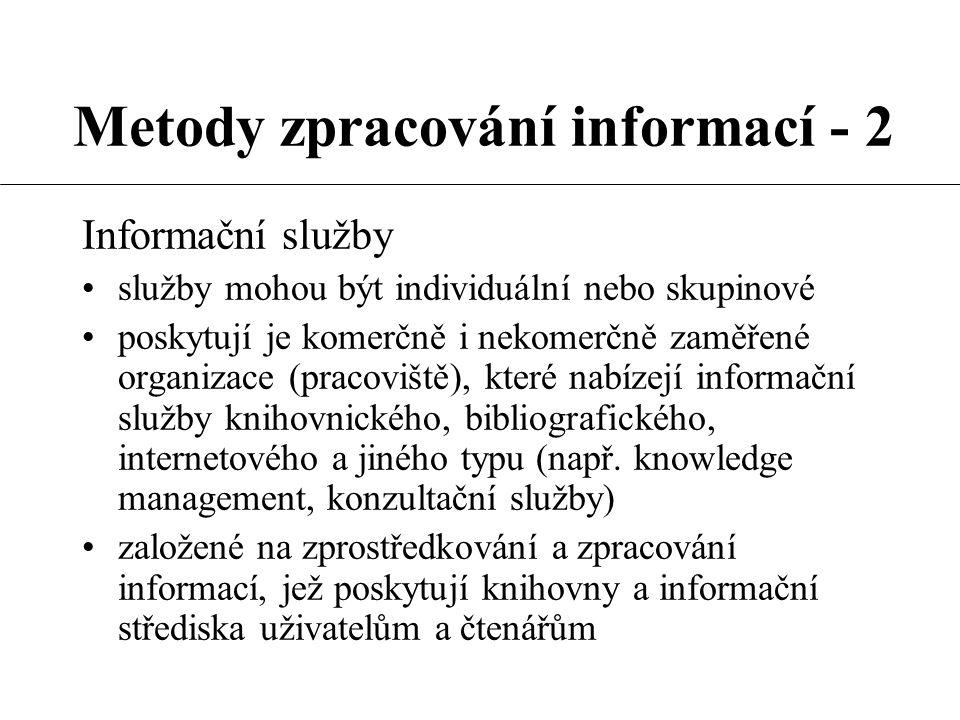 Metody zpracování informací - 2 Informační služby služby mohou být individuální nebo skupinové poskytují je komerčně i nekomerčně zaměřené organizace
