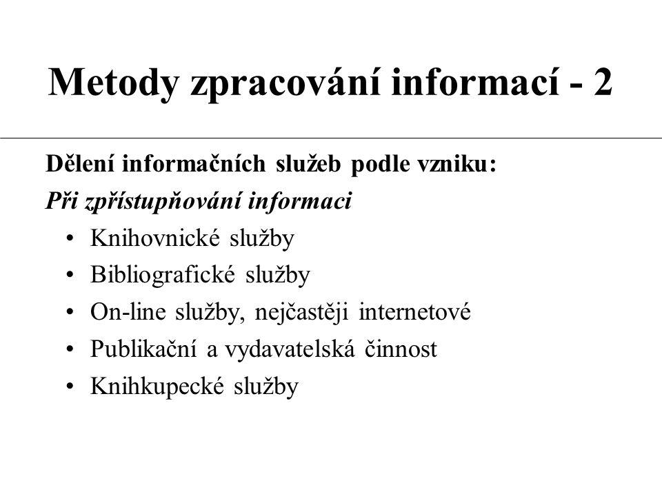 Metody zpracování informací - 2 Dělení informačních služeb podle vzniku: Při zpřístupňování informaci Knihovnické služby Bibliografické služby On-line
