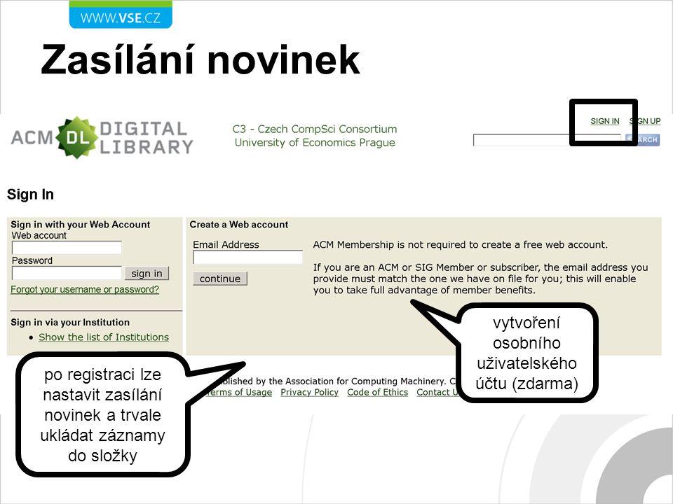 Zasílání novinek vytvoření osobního uživatelského účtu (zdarma) po registraci lze nastavit zasílání novinek a trvale ukládat záznamy do složky