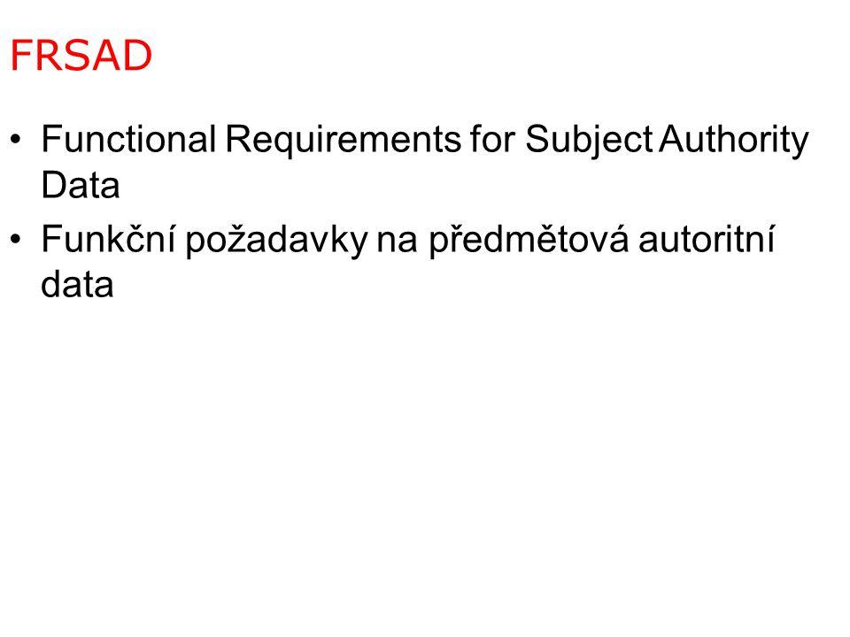 FRSAD Functional Requirements for Subject Authority Data Funkční požadavky na předmětová autoritní data