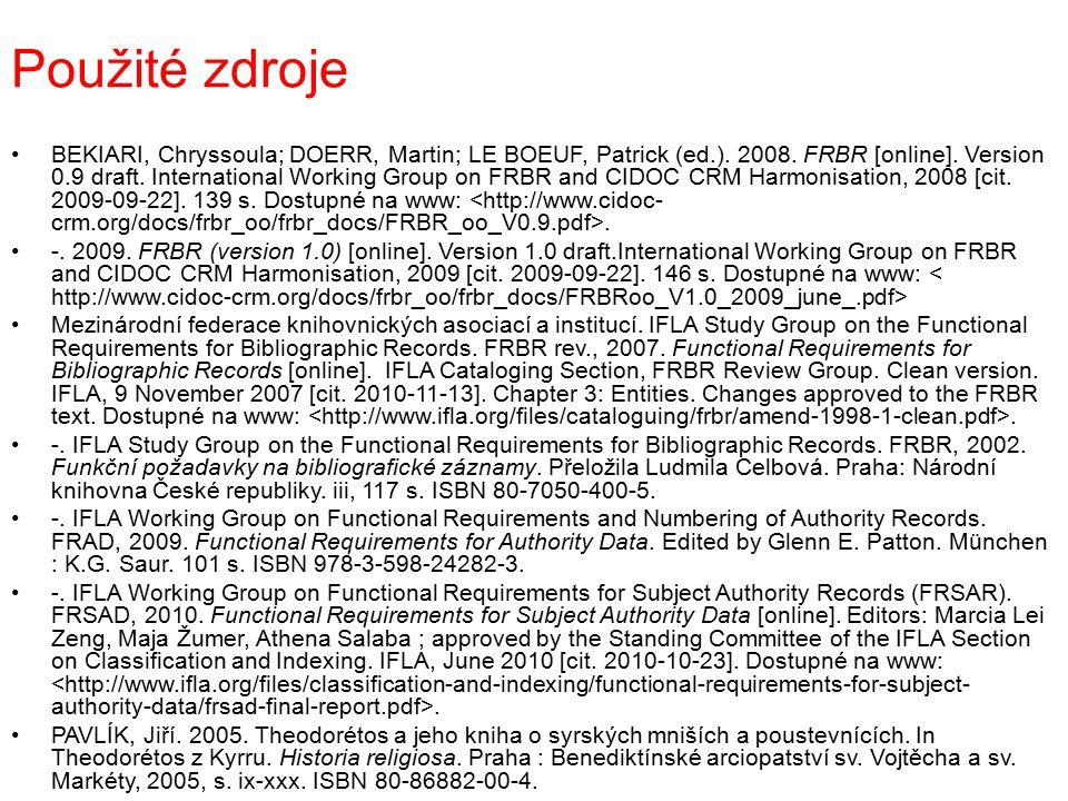 Použité zdroje BEKIARI, Chryssoula; DOERR, Martin; LE BOEUF, Patrick (ed.). 2008. FRBR [online]. Version 0.9 draft. International Working Group on FRB