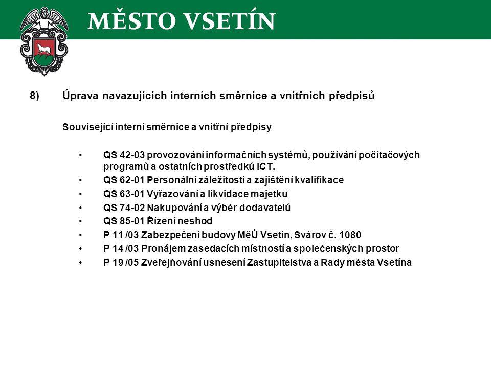 8)Úprava navazujících interních směrnice a vnitřních předpisů Související interní směrnice a vnitřní předpisy QS 42-03 provozování informačních systémů, používání počítačových programů a ostatních prostředků ICT.