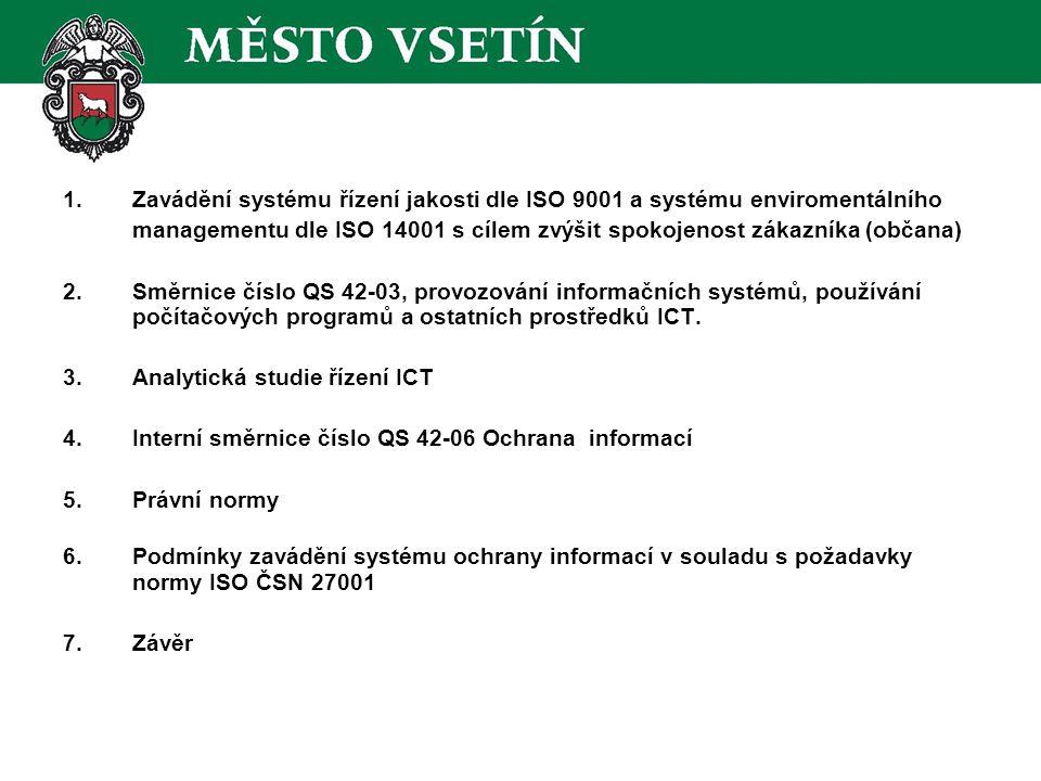 1.Zavádění systému řízení jakosti dle ISO 9001 a systému enviromentálního managementu dle ISO 14001 s cílem zvýšit spokojenost zákazníka (občana) 2.Směrnice číslo QS 42-03, provozování informačních systémů, používání počítačových programů a ostatních prostředků ICT.