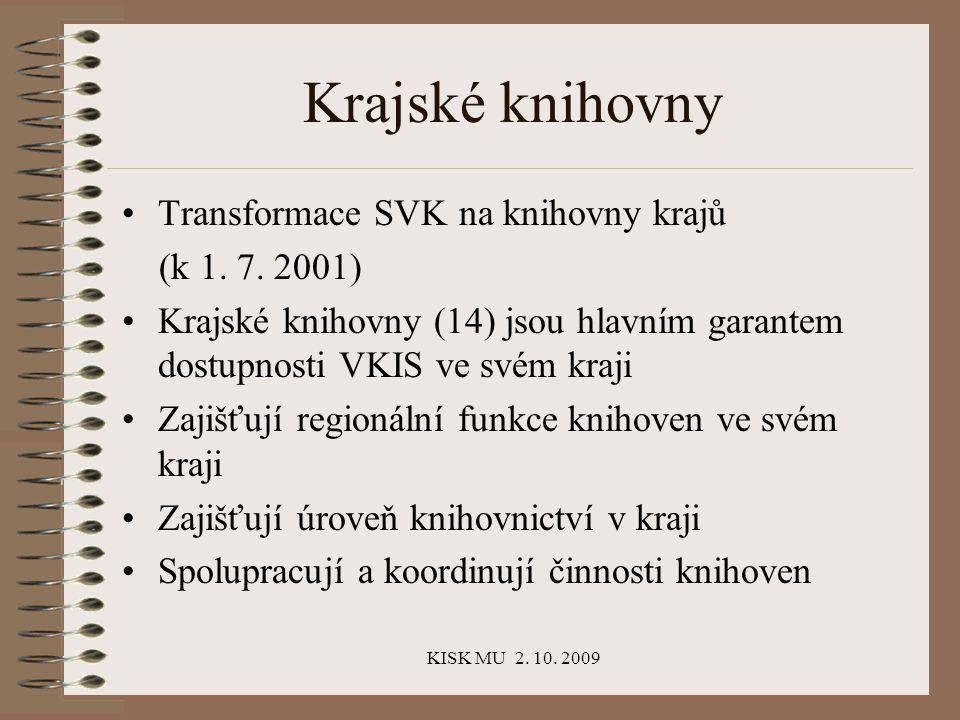 KISK MU 2. 10. 2009 Krajské knihovny Transformace SVK na knihovny krajů (k 1.