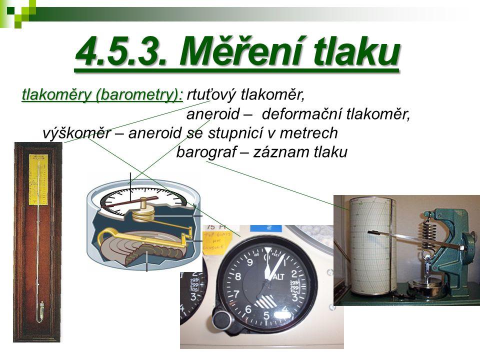 4.5.3. Měření tlaku tlakoměry (barometry): tlakoměry (barometry): rtuťový tlakoměr, aneroid – deformační tlakoměr, výškoměr – aneroid se stupnicí v me