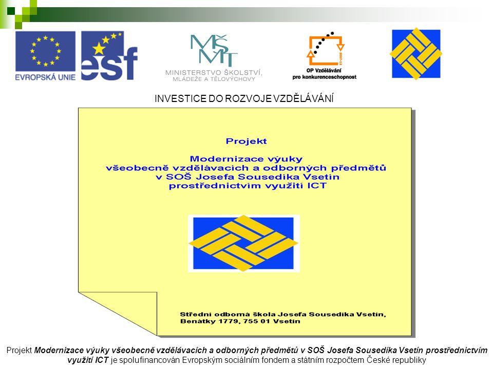 INVESTICE DO ROZVOJE VZDĚLÁVÁNÍ Projekt Modernizace výuky všeobecně vzdělávacích a odborných předmětů v SOŠ Josefa Sousedíka Vsetín prostřednictvím vy