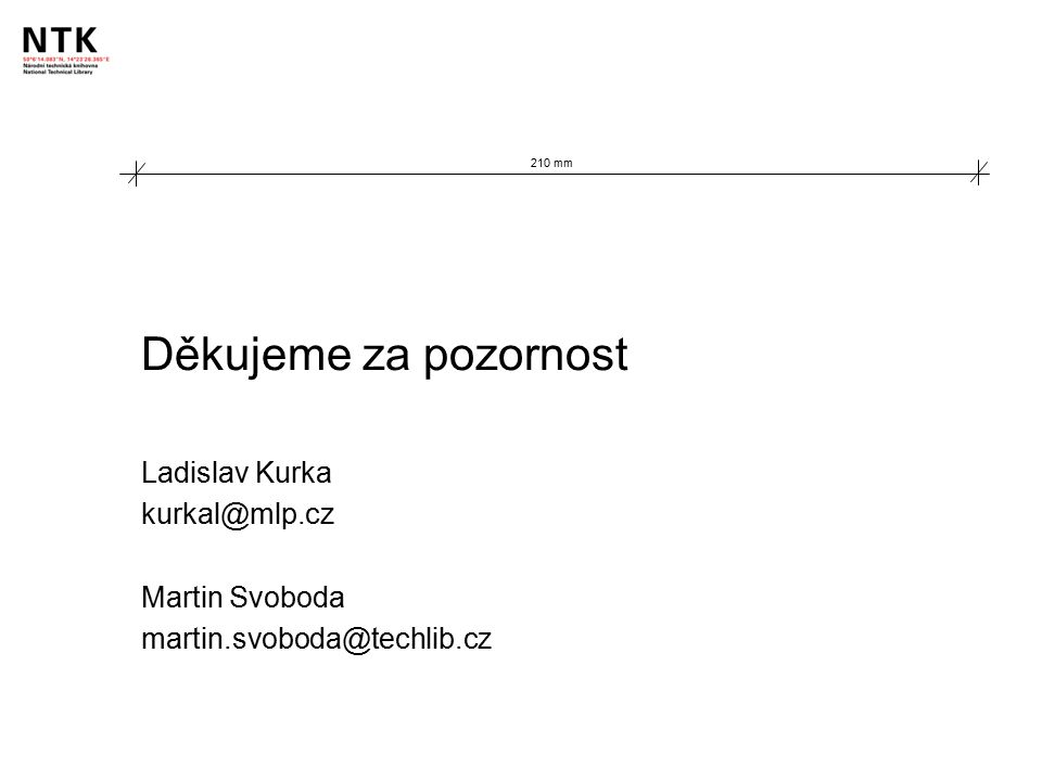 Děkujeme za pozornost Ladislav Kurka kurkal@mlp.cz Martin Svoboda martin.svoboda@techlib.cz