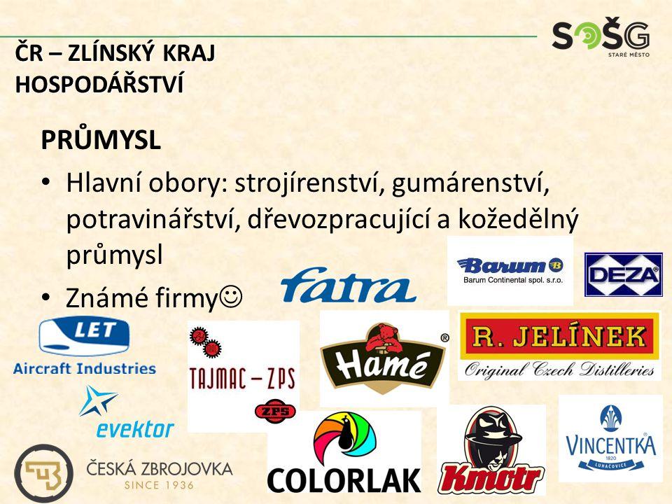 PRŮMYSL Hlavní obory: strojírenství, gumárenství, potravinářství, dřevozpracující a kožedělný průmysl Známé firmy ČR – ZLÍNSKÝ KRAJ HOSPODÁŘSTVÍ