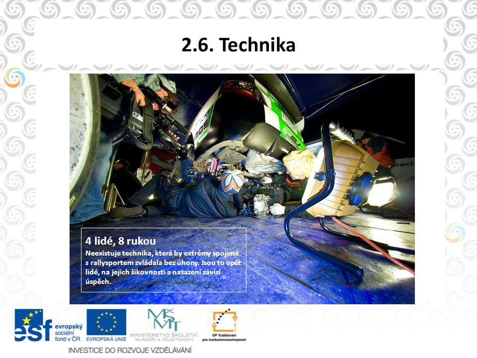2.6. Technika 4 lidé, 8 rukou Neexistuje technika, která by extrémy spojené s rallysportem zvládala bez úhony. Jsou to opět lidé, na jejich šikovnosti