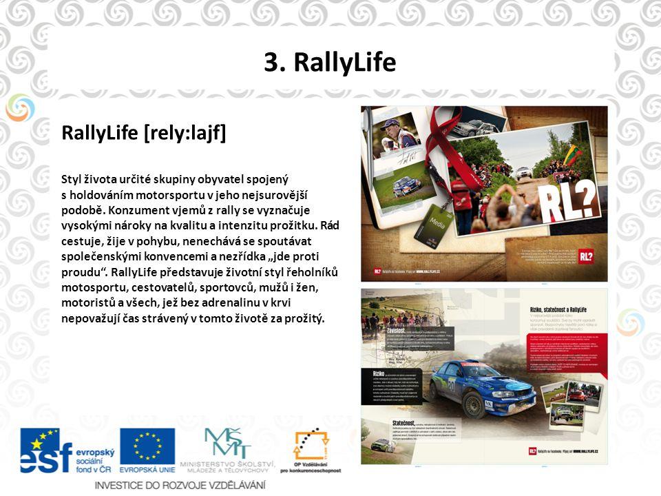 3. RallyLife RallyLife [rely:lajf] Styl života určité skupiny obyvatel spojený s holdováním motorsportu v jeho nejsurovější podobě. Konzument vjemů z
