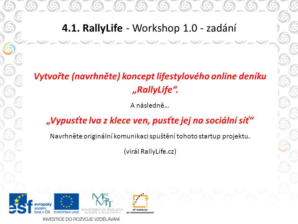 """4.1. RallyLife - Workshop 1.0 - zadání Vytvořte (navrhněte) koncept lifestylového online deníku """"RallyLife"""". A následně… """"Vypusťte lva z klece ven, pu"""