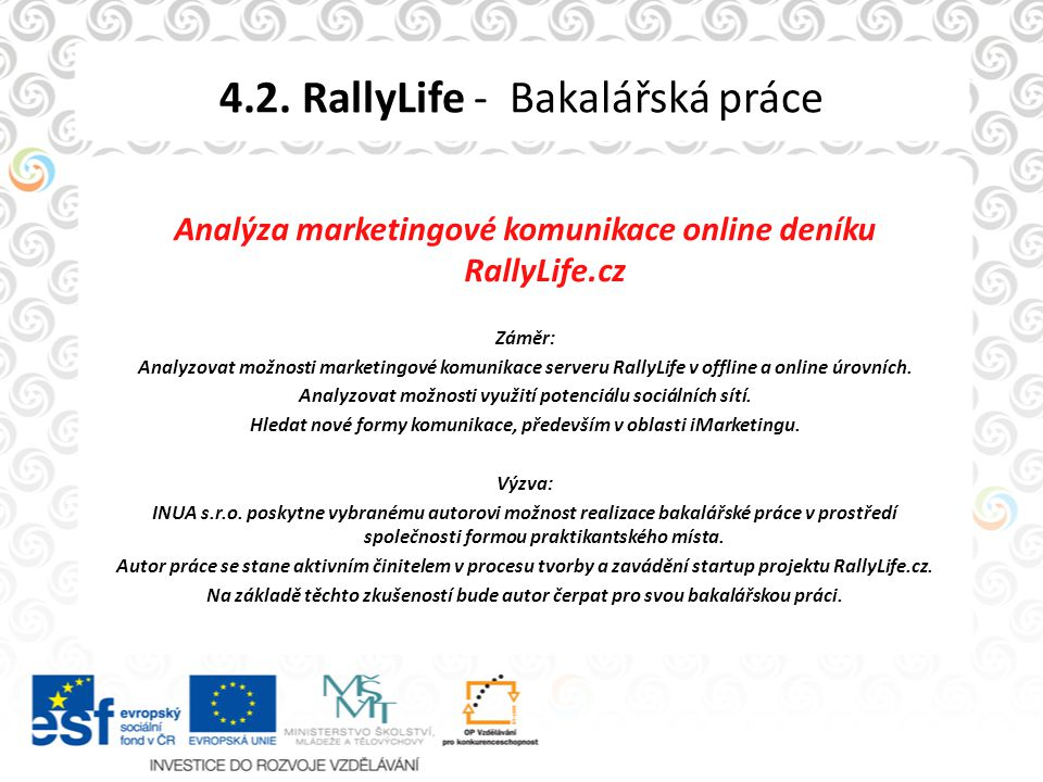 4.2. RallyLife - Bakalářská práce Analýza marketingové komunikace online deníku RallyLife.cz Záměr: Analyzovat možnosti marketingové komunikace server