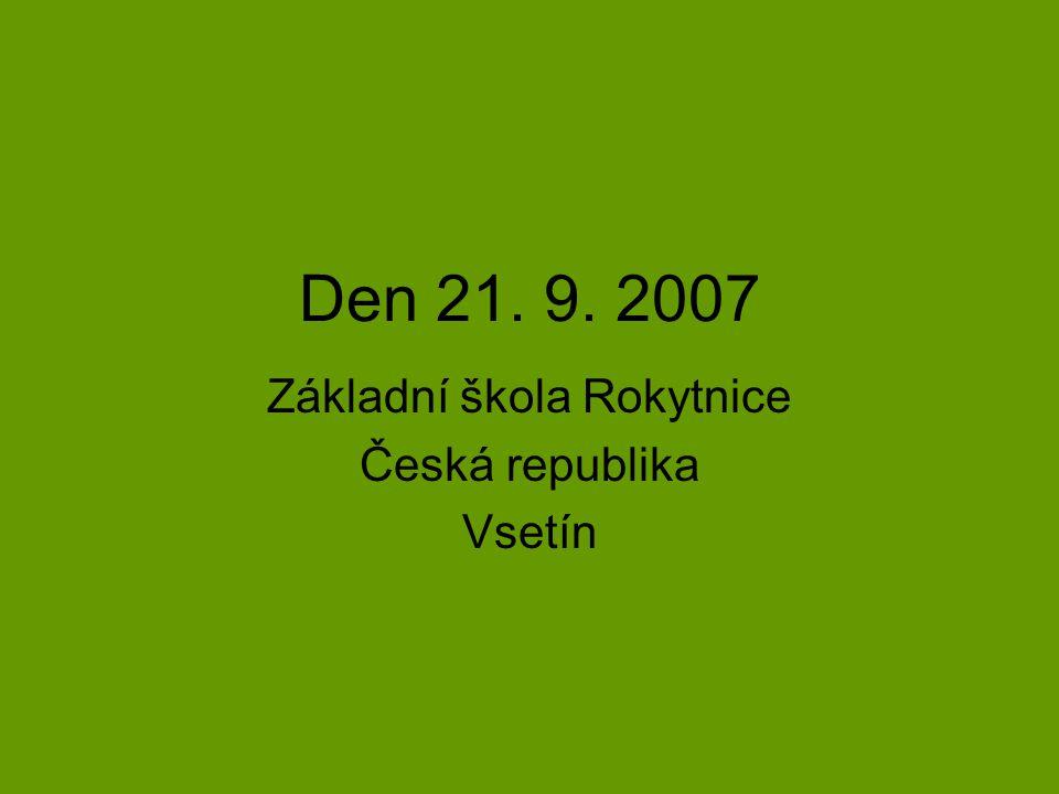 Den 21. 9. 2007 Základní škola Rokytnice Česká republika Vsetín