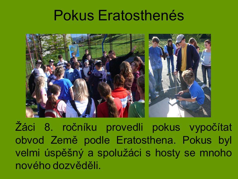 Pokus Eratosthenés Žáci 8. ročníku provedli pokus vypočítat obvod Země podle Eratosthena. Pokus byl velmi úspěšný a spolužáci s hosty se mnoho nového
