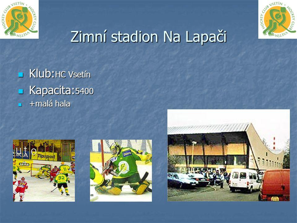 Zimní stadion Na Lapači Klub: HC Vsetín Klub: HC Vsetín Kapacita: 5400 Kapacita: 5400 +malá hala +malá hala