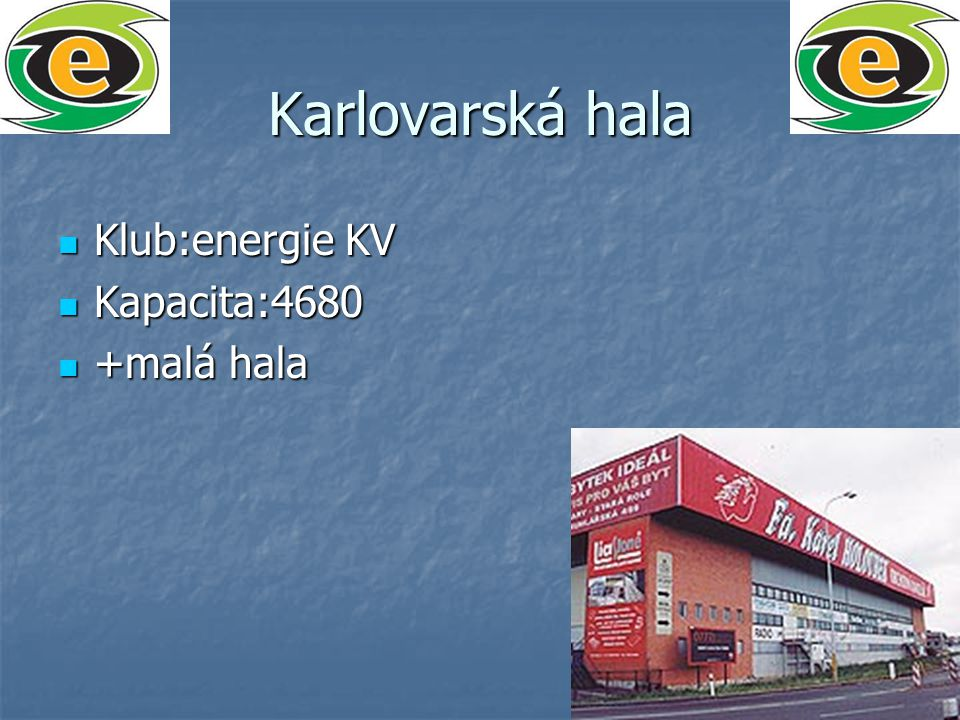 Karlovarská hala Klub:energie KV Klub:energie KV Kapacita:4680 Kapacita:4680 +malá hala +malá hala