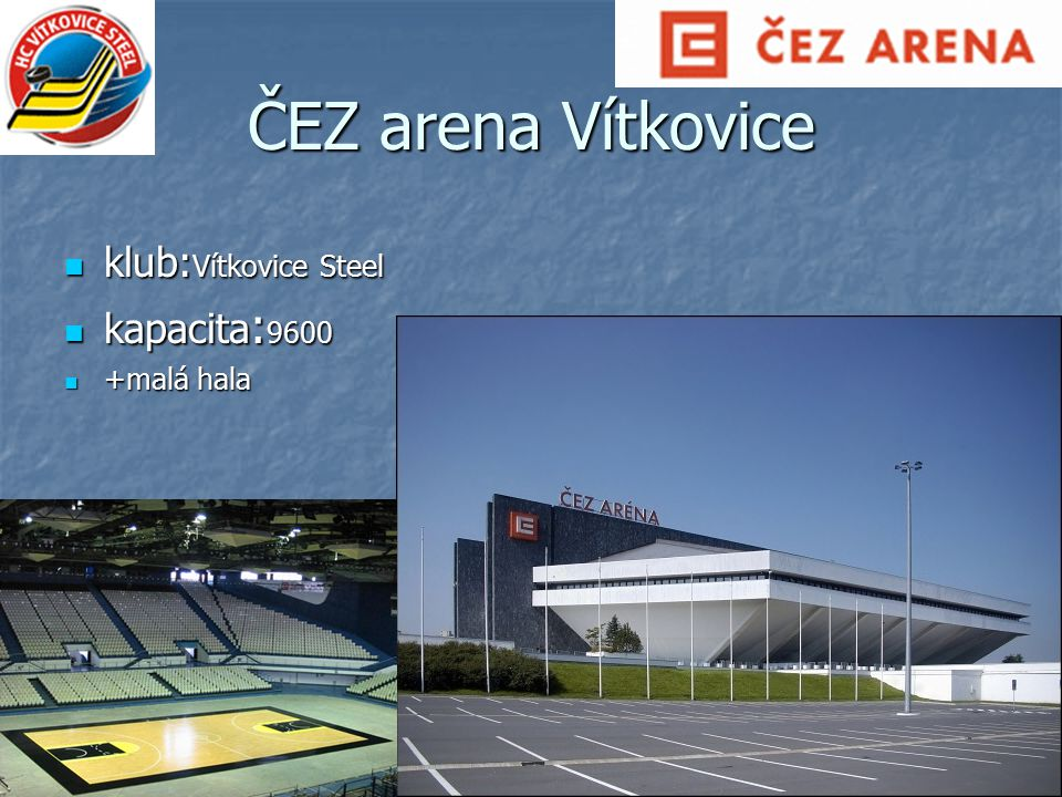 ČEZ arena Vítkovice klub: Vítkovice Steel klub: Vítkovice Steel kapacita : 9600 kapacita : 9600 +malá hala +malá hala