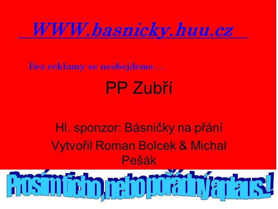 PP Zubří Hl. sponzor: Básničky na přání Vytvořil Roman Bolcek & Michal Pešák