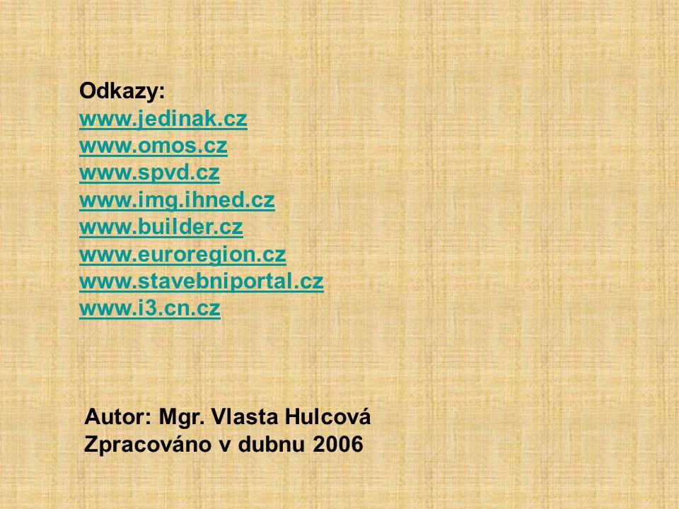 Odkazy: www.jedinak.cz www.omos.cz www.spvd.cz www.img.ihned.cz www.builder.cz www.euroregion.cz www.stavebniportal.cz www.i3.cn.cz Autor: Mgr. Vlasta