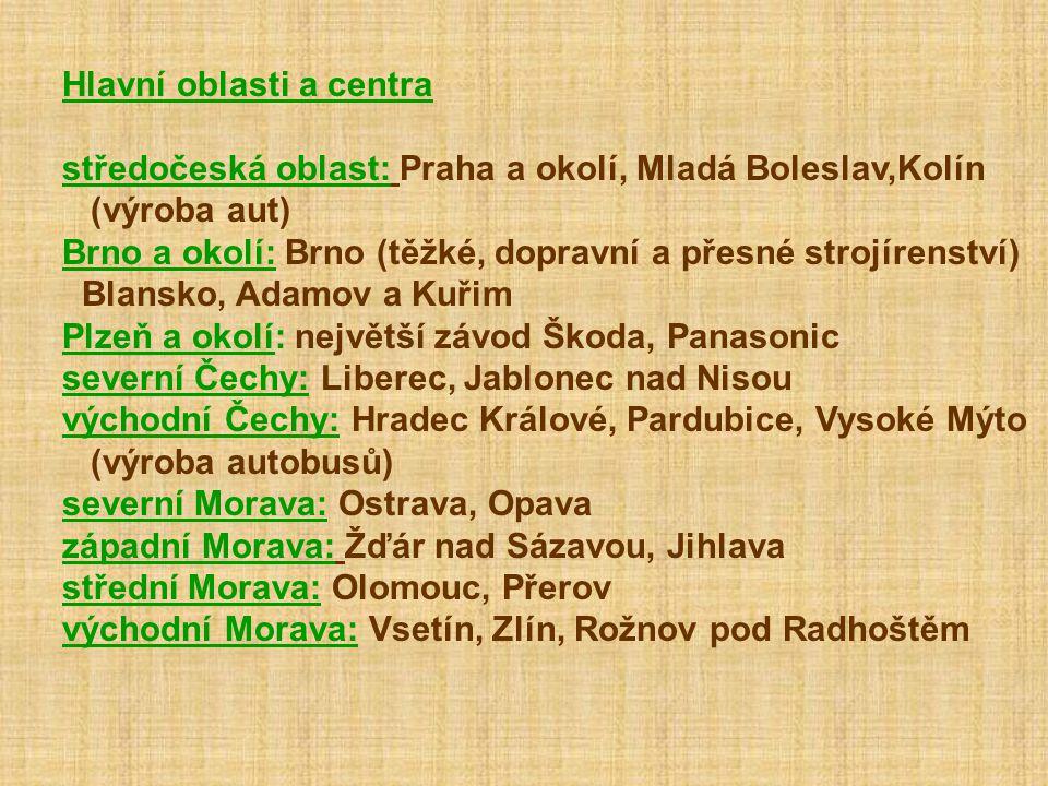 Hlavní oblasti a centra středočeská oblast: Praha a okolí, Mladá Boleslav,Kolín (výroba aut) Brno a okolí: Brno (těžké, dopravní a přesné strojírenstv