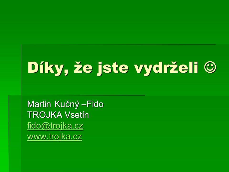 Díky, že jste vydrželi Díky, že jste vydrželi Martin Kučný –Fido TROJKA Vsetín fido@trojka.cz www.trojka.cz