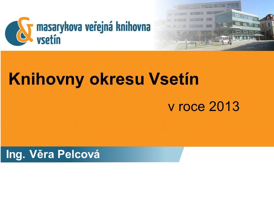 Knihovny okresu Vsetín 2013 Statistické výsledky – základní ukazatele Regionální funkce Standardy Interiéry – co nového v r.