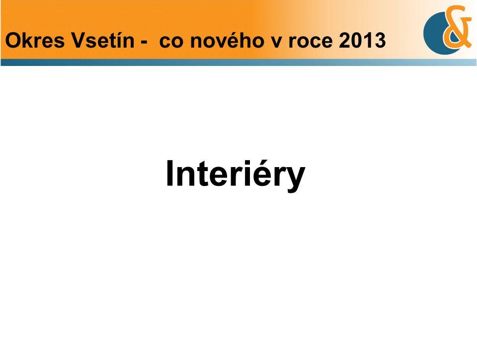 Okres Vsetín - co nového v roce 2013 Interiéry