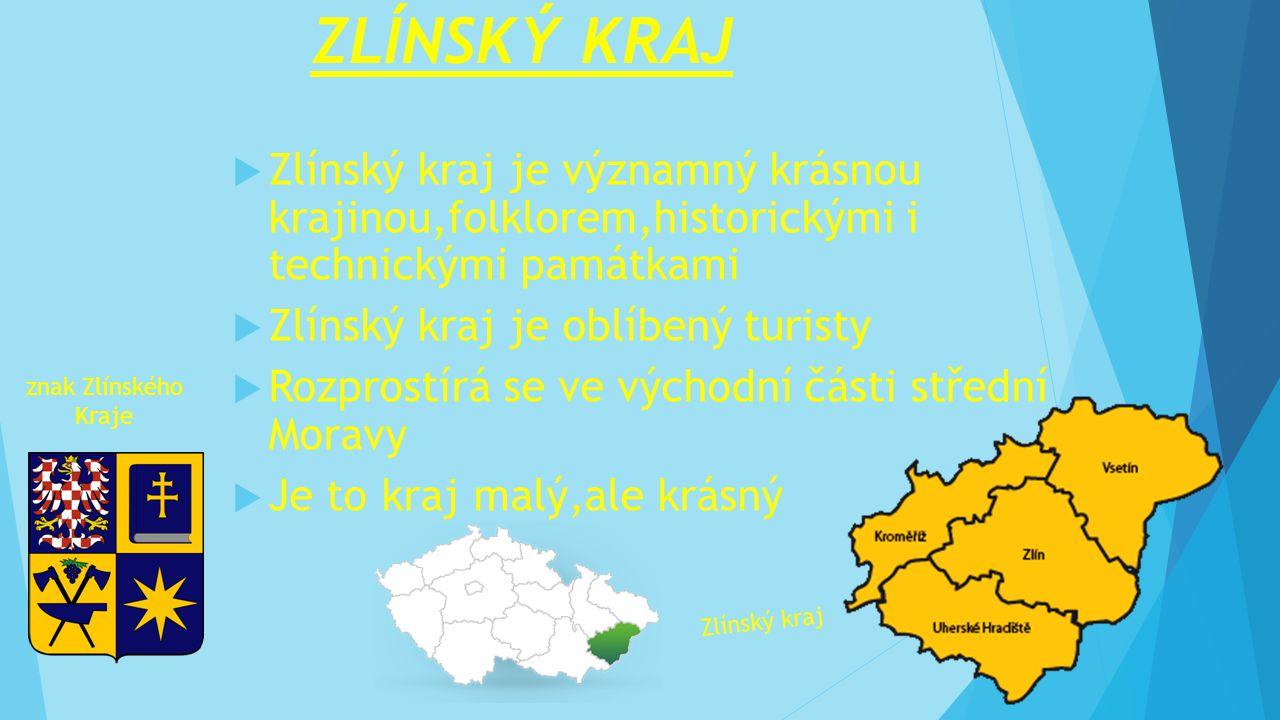 ZLÍNSKÝ KRAJ  Zlínský kraj je významný krásnou krajinou,folklorem,historickými i technickými památkami  Zlínský kraj je oblíbený turisty  Rozprostírá se ve východní části střední Moravy  Je to kraj malý,ale krásný Zlínský kraj znak Zlínského Kraje