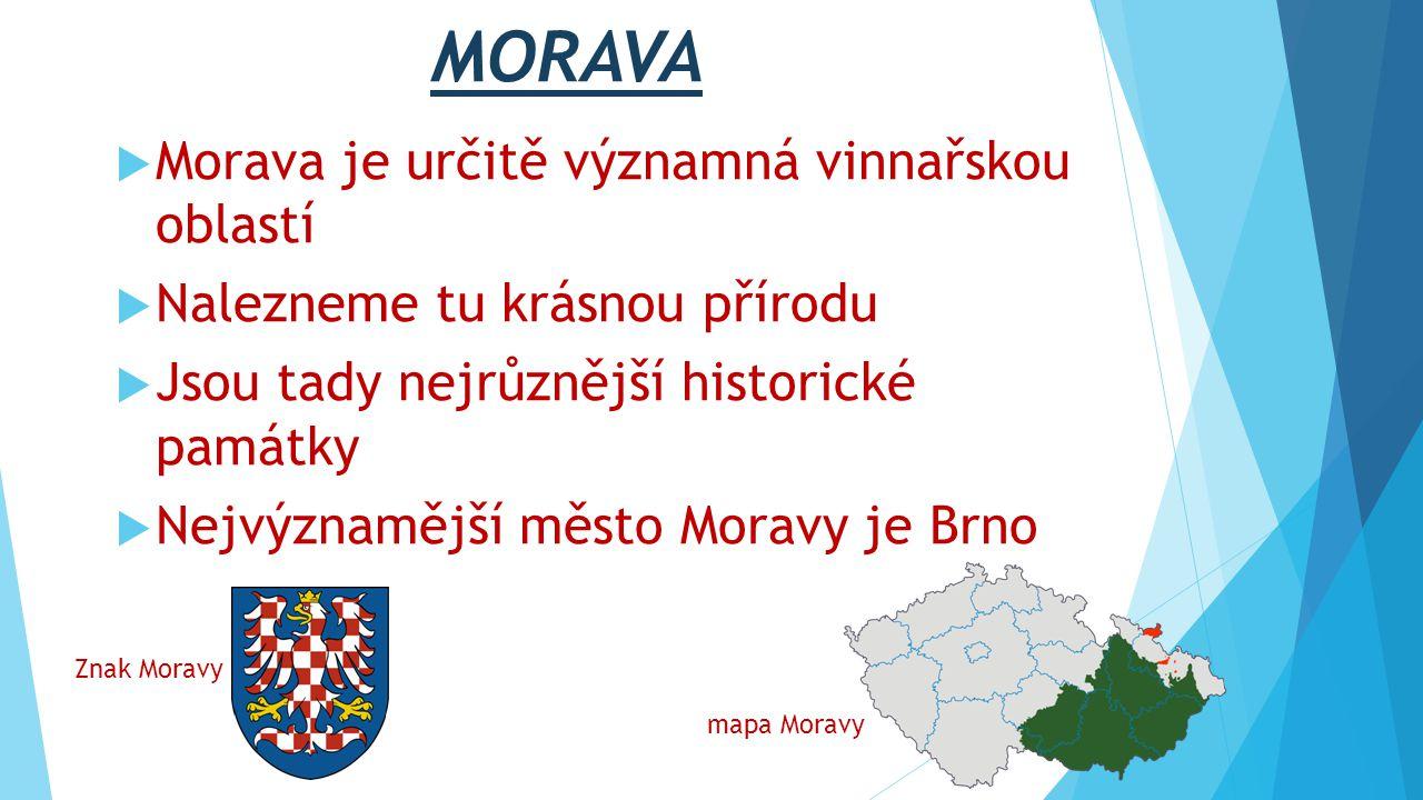 MORAVA  Morava je určitě významná vinnařskou oblastí  Nalezneme tu krásnou přírodu  Jsou tady nejrůznější historické památky  Nejvýznamější město Moravy je Brno Znak Moravy mapa Moravy
